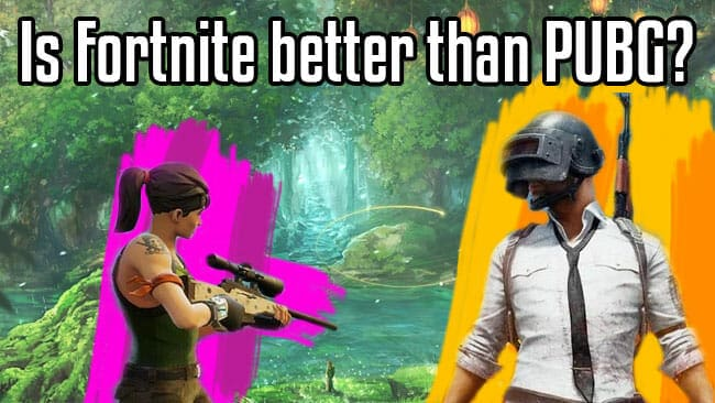 Is fortnite better than pubg